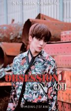 Obsession on you by mongjifans