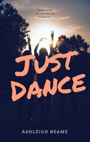Just Dance (COMING 2017) by AshleighNeame