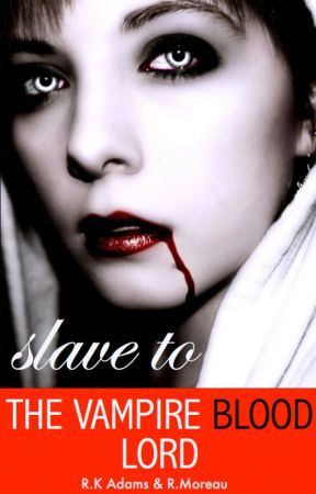Slave to the Vampire Blood Lord by The-Scrivener