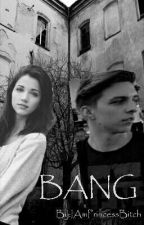 Bang. by IAmPrincessBitch