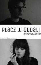 PŁACZ W ODDALI by princess_bellax