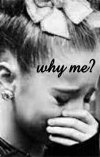 Why Me?  by Kbk071203