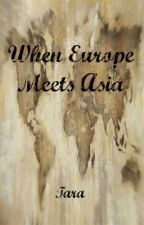 When Europe Meets Asia by tarapatel1