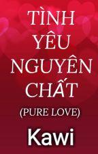 TÌNH YÊU NGUYÊN CHẤT (PURE LOVE) - KAWI HỒNG PHƯƠNG by kawihongphuong