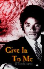 Give In To Me [ Michael Jackson ] by Tashikana