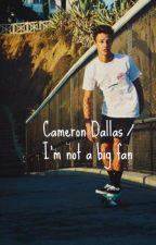 Cameron Dallas / I'm not a big fan by Bestie007