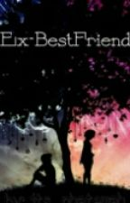 Ex-Bestfriend (Completed) by its_phatemah