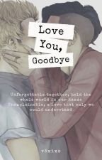 Love You, Goodbye |ziall| ✔ by v3xixo