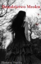Dziedzictwo Mroku | HP by Plonacy_Feniks