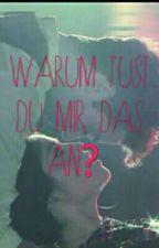 Warum Tust Du Mir Das An?  by hannieyxxxxx