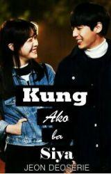 Kung Ako Ba Siya by Jeydee19