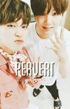 『Pervert』; Yoonmin [#Wattys2017] by -cyphr