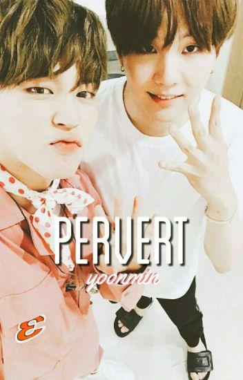 『Pervert』; Yoonmin [#Wattys2017]