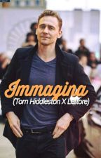 Tom Hiddleston | Immagina (Tom X Lettore) by FlowerColeman
