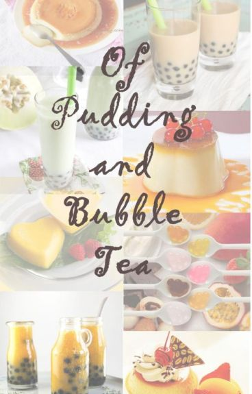 Of Pudding and Bubble Tea