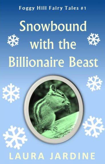 Snowbound with the Billionaire Beast by LauraJardine