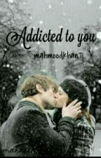 Addicted To You  by MahmoodKhan71