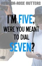 I'm Five, Were You Meant to Dial Seven? (1 - complete) by amandarose