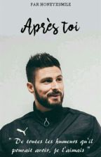 après toi | giroud (tome I) [TERMINÉ] by honeyxsmile
