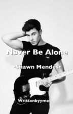 Never Be Alone •Shawn Mendes•  by writtenbyyme