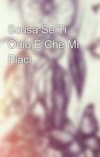 Scusa Se Ti Odio,È Che Mi Piaci by saschines2003