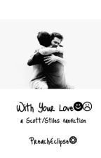 With Your Love (TeenWolf fanfiction) Sciles by preacheclipse