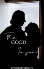 The good in you  by propertyofsnape
