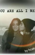 YOU ARE ALL I NEED(Camren FanFic) by hcake32