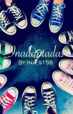 Inadaptadas by Ina_s156