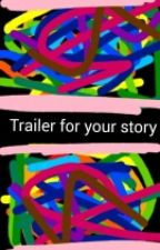 Trailer for your story. //closed// by _amberreader_