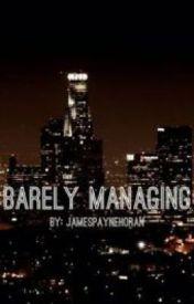 Barely Managing by jamespaynehoran