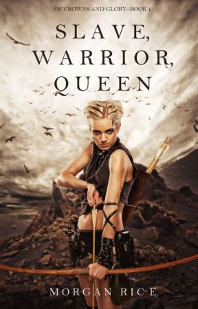 Slave, Warrior, Queen (Of Crowns and Glory--Book 1) by morganrice