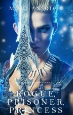 Rogue, Prisoner, Princess (Of Crowns and Glory-Book 2) by morganrice