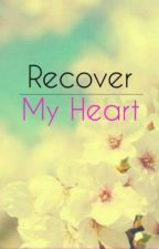 Recover My Heart [] Complete [] by Mageanne