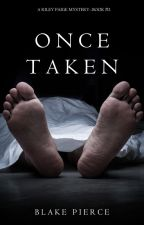 Once Taken (a Riley Paige Mystery--Book #2) by BlakePierceAuthor