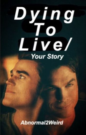 Dying To Live [Damon or Stefan]