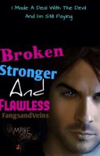 Broken Stronger and Flawless *ON HOLD* by FangsandVeins