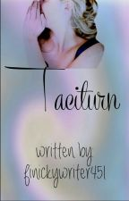 Taciturn by finickywriter451