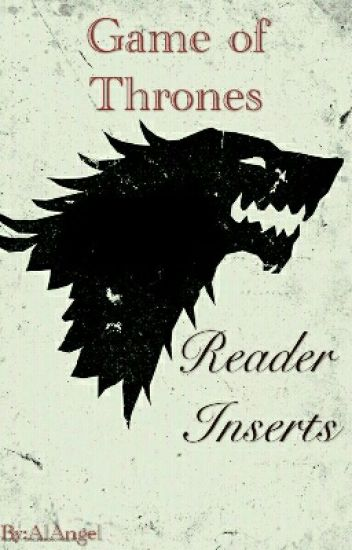 Game Of Thrones - Reader Inserts