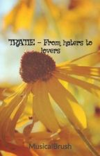 TRATIE - From haters to lovers by MusicalBrush