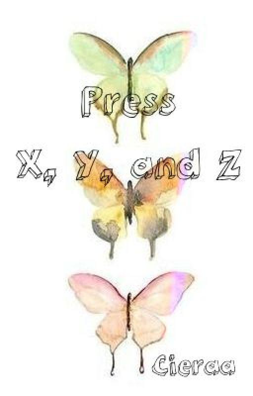 Press X, Y, and Z by Cieraa