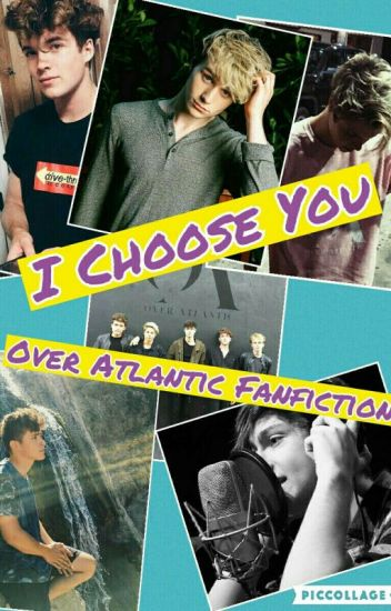 I Choose You (Over Atlantic Fanfiction)
