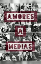 Amores a Medias by NatyT2210