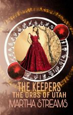 THE KEEPERS ( The Orbs Of Utah )  by mathepretty