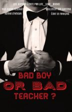 Bad boy or bad teacher ?  by life_love_books