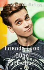 Friends (Joe Sugg Fanfiction) *DISCONTINUED*  by MrsBellaSugg