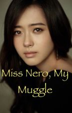 Miss Nero, My Muggle by prussiasgirl9037