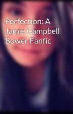 Perfection: A Jamie Campbell Bower Fanfic by KiaOraZara