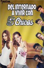 Del internado a vivir con 5 chicos. by pauliiaa___