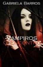 Vampiros - O Encontro by -Gabiih-
